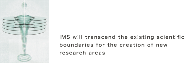 IMS will transcend the existing scientific boundaries for the creation of new research areas